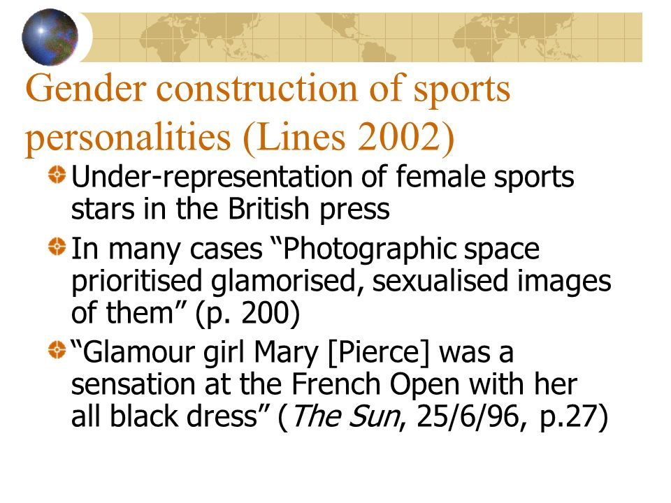 Gender construction of sports personalities (Lines 2002) Under-representation of female sports stars in the British press In many cases Photographic s