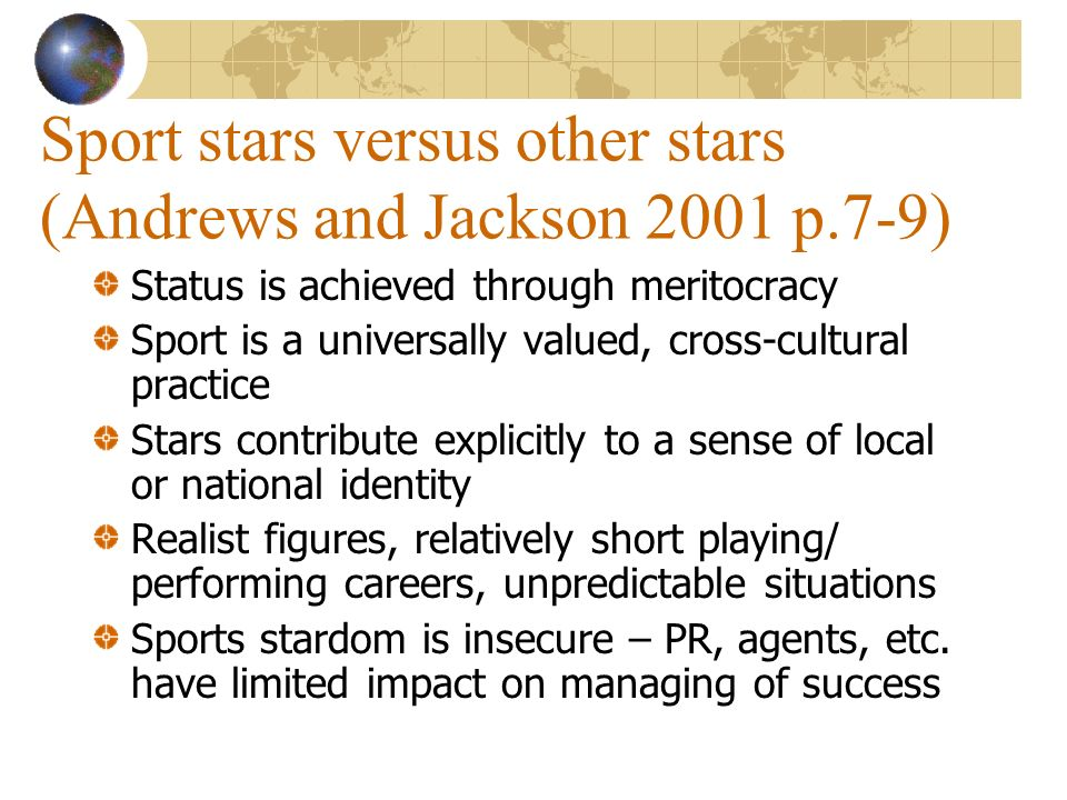 Sport stars versus other stars (Andrews and Jackson 2001 p.7-9) Status is achieved through meritocracy Sport is a universally valued, cross-cultural p