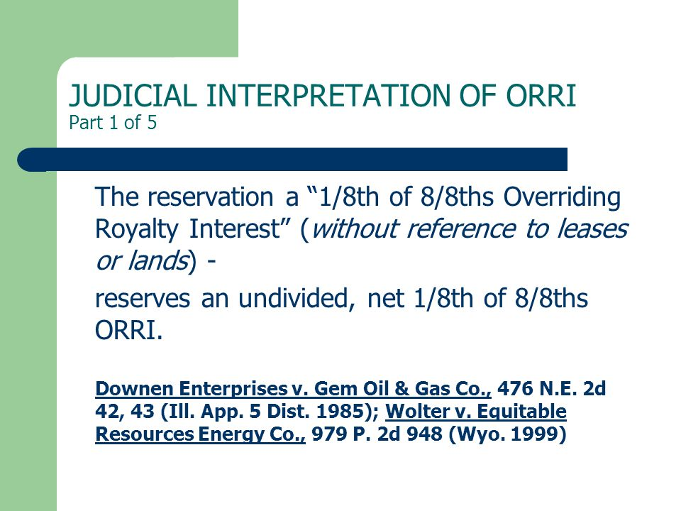 JUDICIAL INTERPRETATION OF ORRI Part 1 of 5 The reservation a 1/8th of 8/8ths Overriding Royalty Interest (without reference to leases or lands) - res