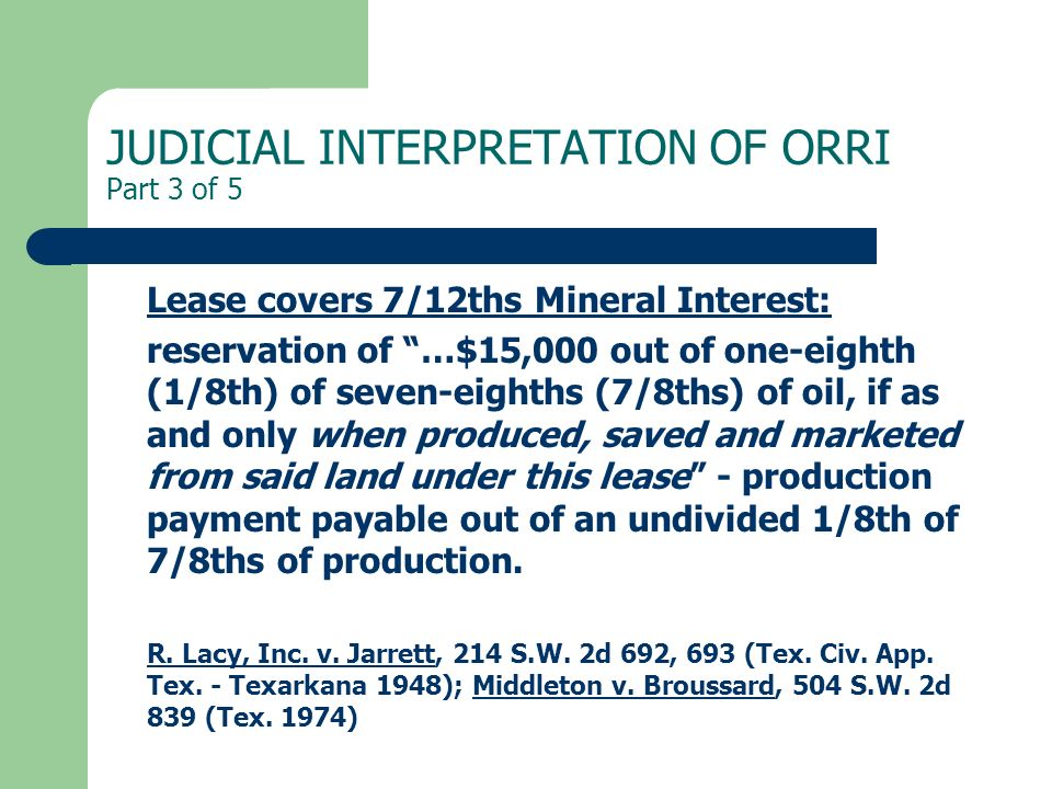 JUDICIAL INTERPRETATION OF ORRI Part 3 of 5 Lease covers 7/12ths Mineral Interest: reservation of …$15,000 out of one-eighth (1/8th) of seven-eighths