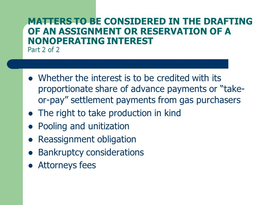 MATTERS TO BE CONSIDERED IN THE DRAFTING OF AN ASSIGNMENT OR RESERVATION OF A NONOPERATING INTEREST Part 2 of 2 Whether the interest is to be credited