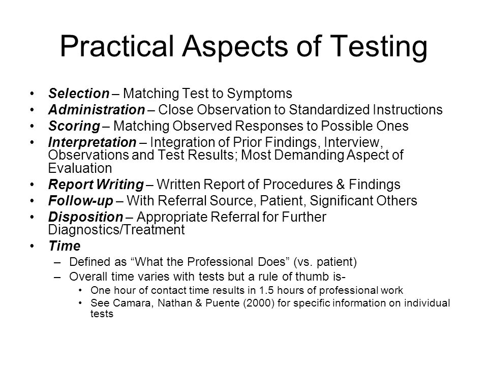 Practical Aspects of Testing Selection – Matching Test to Symptoms Administration – Close Observation to Standardized Instructions Scoring – Matching