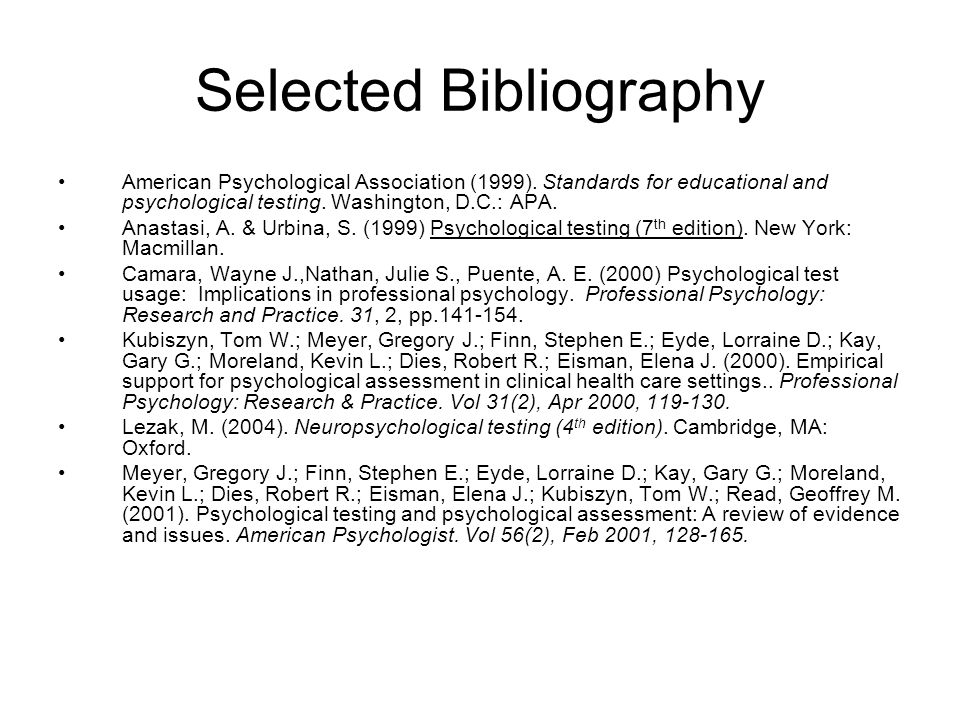Selected Bibliography American Psychological Association (1999). Standards for educational and psychological testing. Washington, D.C.: APA. Anastasi,