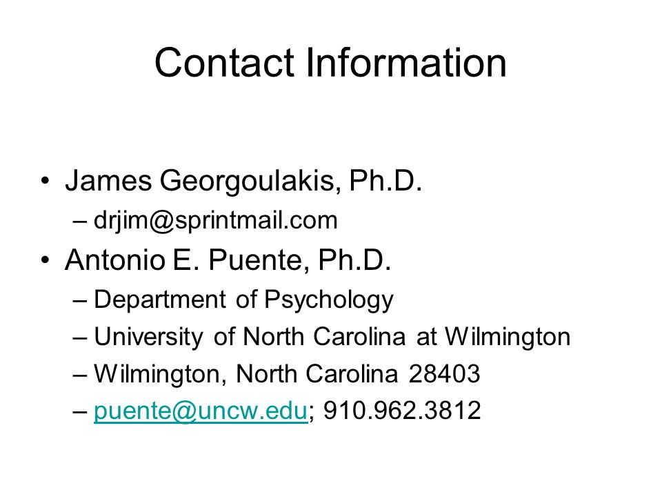 Contact Information James Georgoulakis, Ph.D. –drjim@sprintmail.com Antonio E. Puente, Ph.D. –Department of Psychology –University of North Carolina a