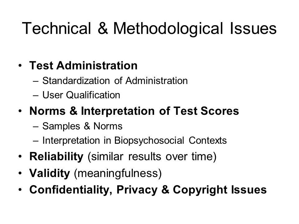 Technical & Methodological Issues Test Administration –Standardization of Administration –User Qualification Norms & Interpretation of Test Scores –Sa