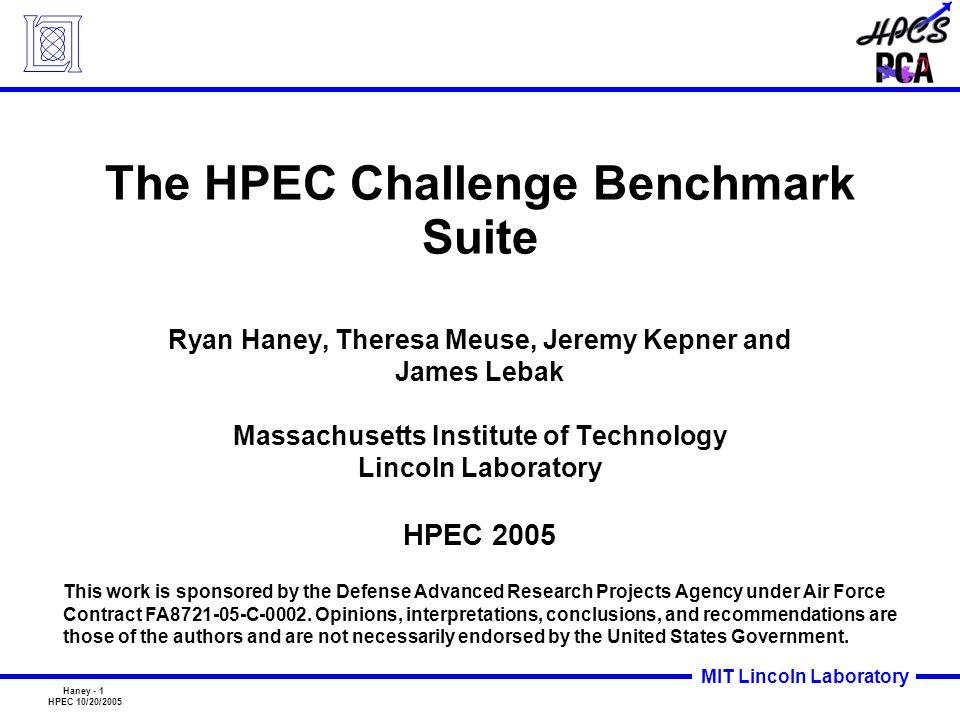 Haney - 1 HPEC 10/20/2005 MIT Lincoln Laboratory The HPEC Challenge Benchmark Suite Ryan Haney, Theresa Meuse, Jeremy Kepner and James Lebak Massachus