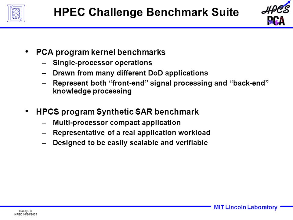 MIT Lincoln Laboratory Haney - 3 HPEC 10/20/2005 HPEC Challenge Benchmark Suite PCA program kernel benchmarks –Single-processor operations –Drawn from