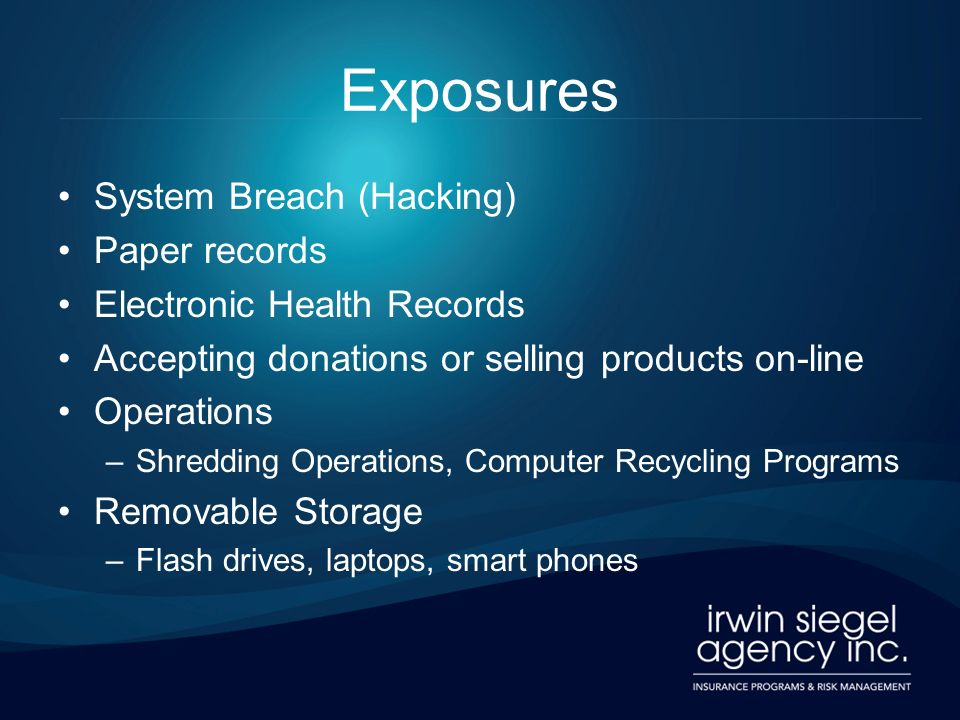 Exposures System Breach (Hacking) Paper records Electronic Health Records Accepting donations or selling products on-line Operations –Shredding Operat