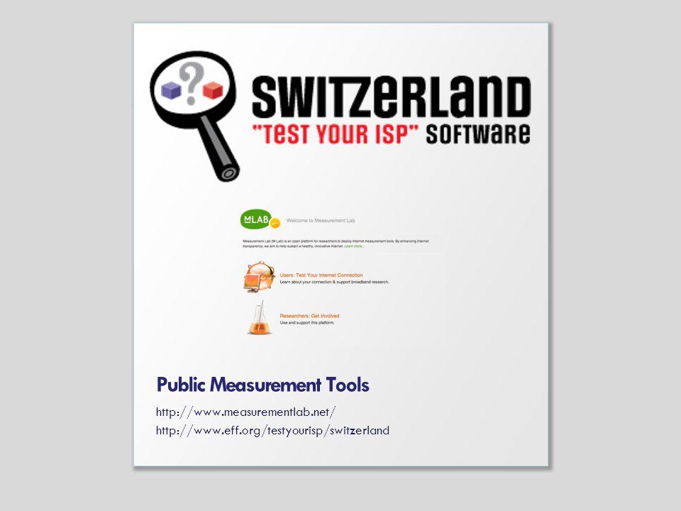 Public Measurement Tools http://www.measurementlab.net/ http://www.eff.org/testyourisp/switzerland