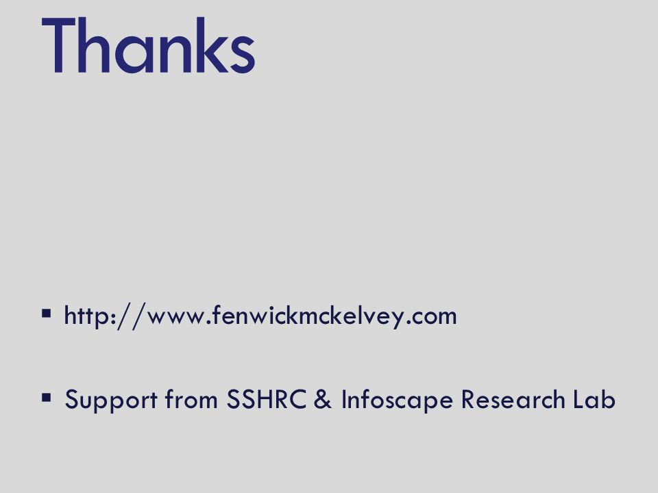 Thanks http://www.fenwickmckelvey.com Support from SSHRC & Infoscape Research Lab