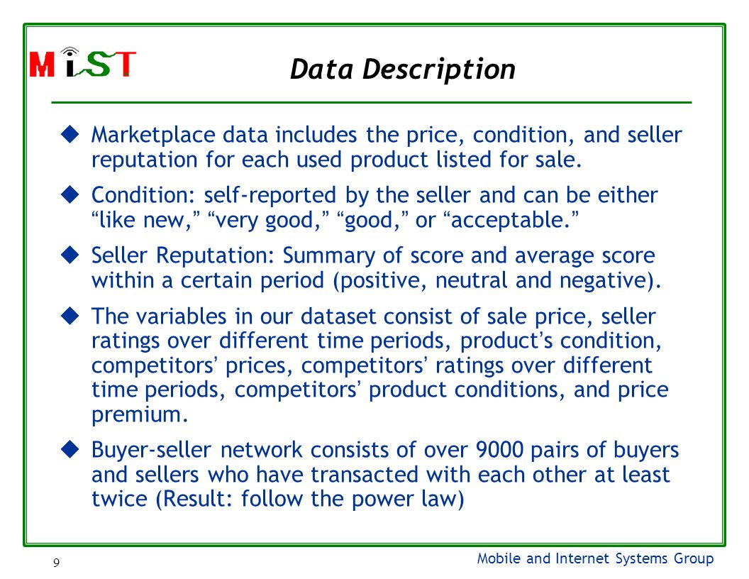 Mobile and Internet Systems Group 9 Data Description Marketplace data includes the price, condition, and seller reputation for each used product listed for sale.