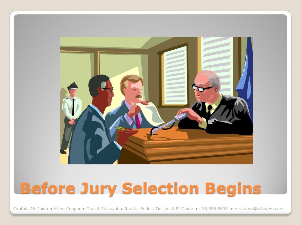 Before Jury Selection Begins Cynthia McGuinn Miles Cooper Daniel Pleasant Rouda, Feder, Tietjen & McGuinn 415.398.5398 mc.team@rftmlaw.com