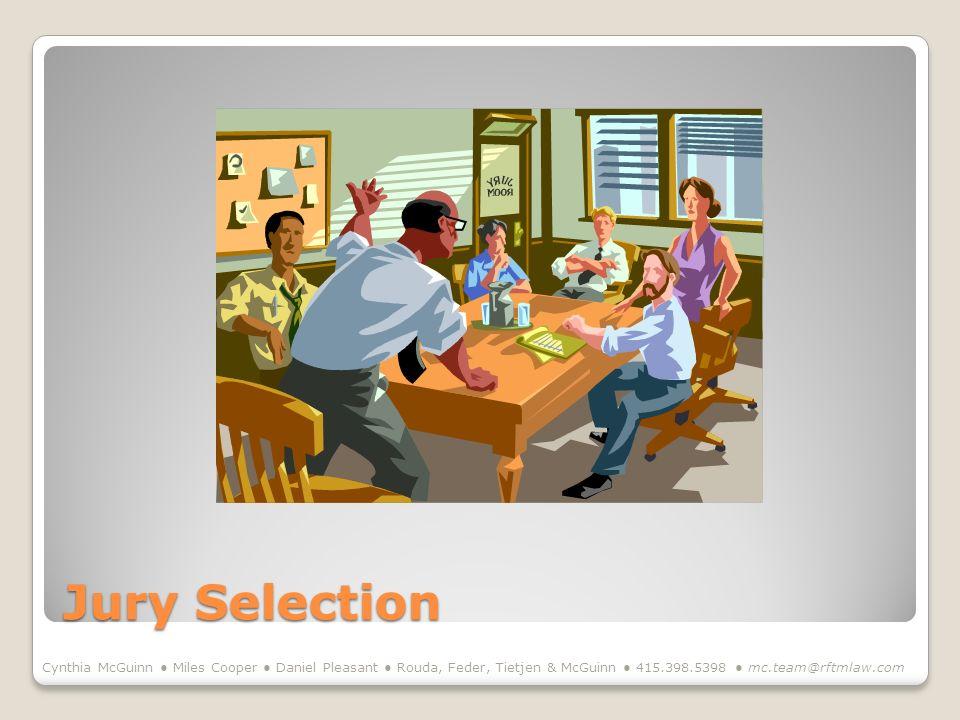 Jury Selection Cynthia McGuinn Miles Cooper Daniel Pleasant Rouda, Feder, Tietjen & McGuinn 415.398.5398 mc.team@rftmlaw.com