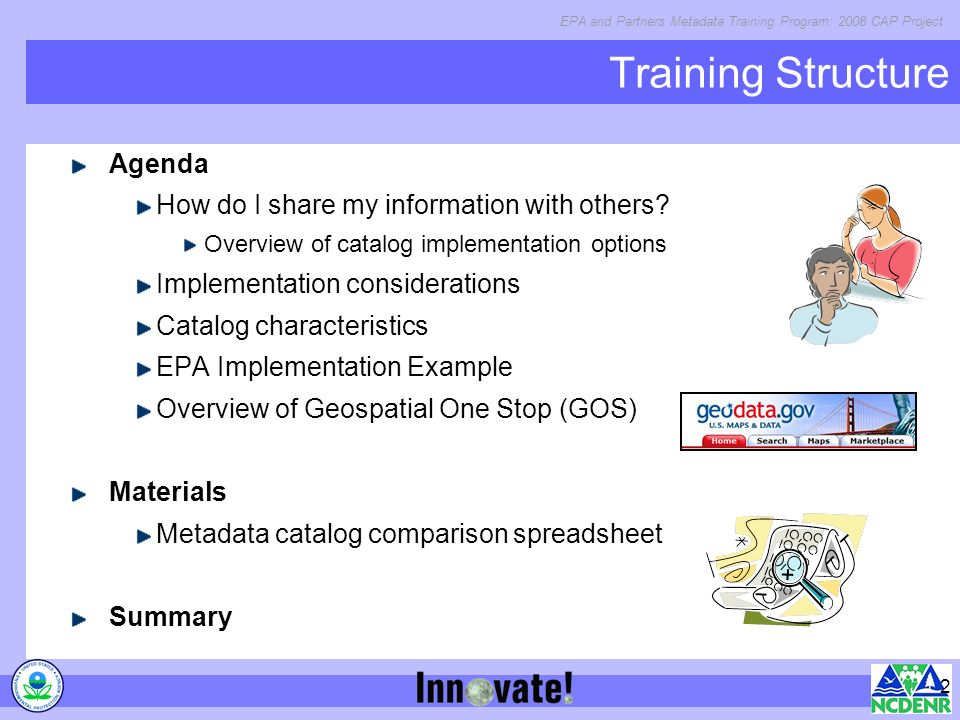 EPA and Partners Metadata Training Program: 2008 CAP Project 2 Training Structure Agenda How do I share my information with others.