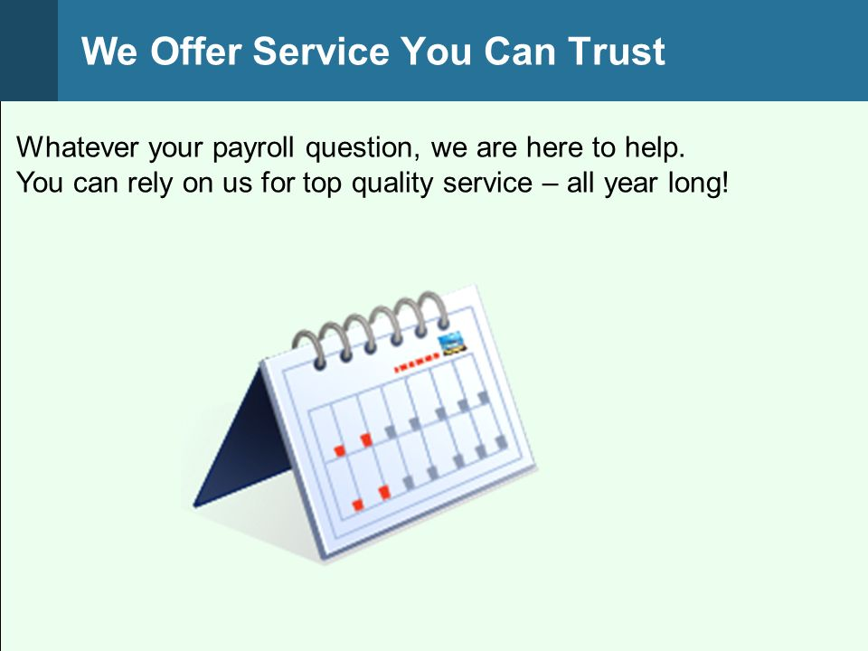 Whatever your payroll question, we are here to help.