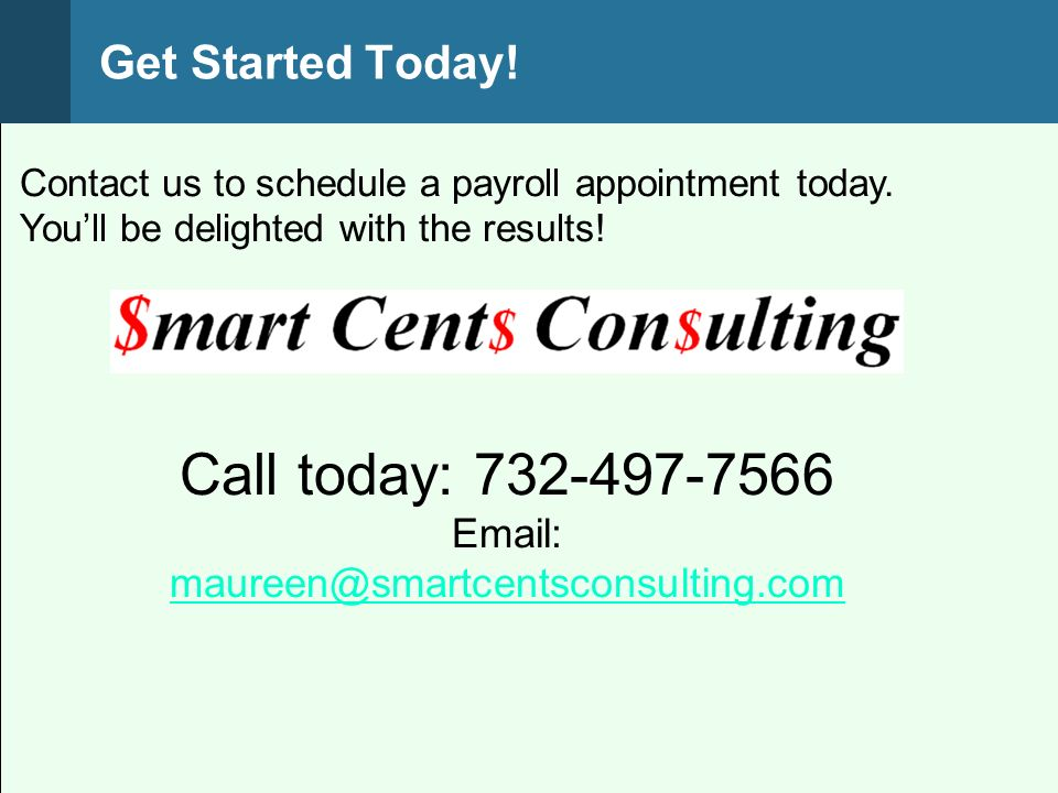 Contact us to schedule a payroll appointment today. Youll be delighted with the results! Call today: 732-497-7566 Email: maureen@smartcentsconsulting.