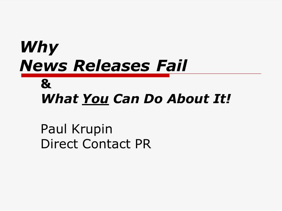 Why News Releases Fail & What You Can Do About It! Paul Krupin Direct Contact PR