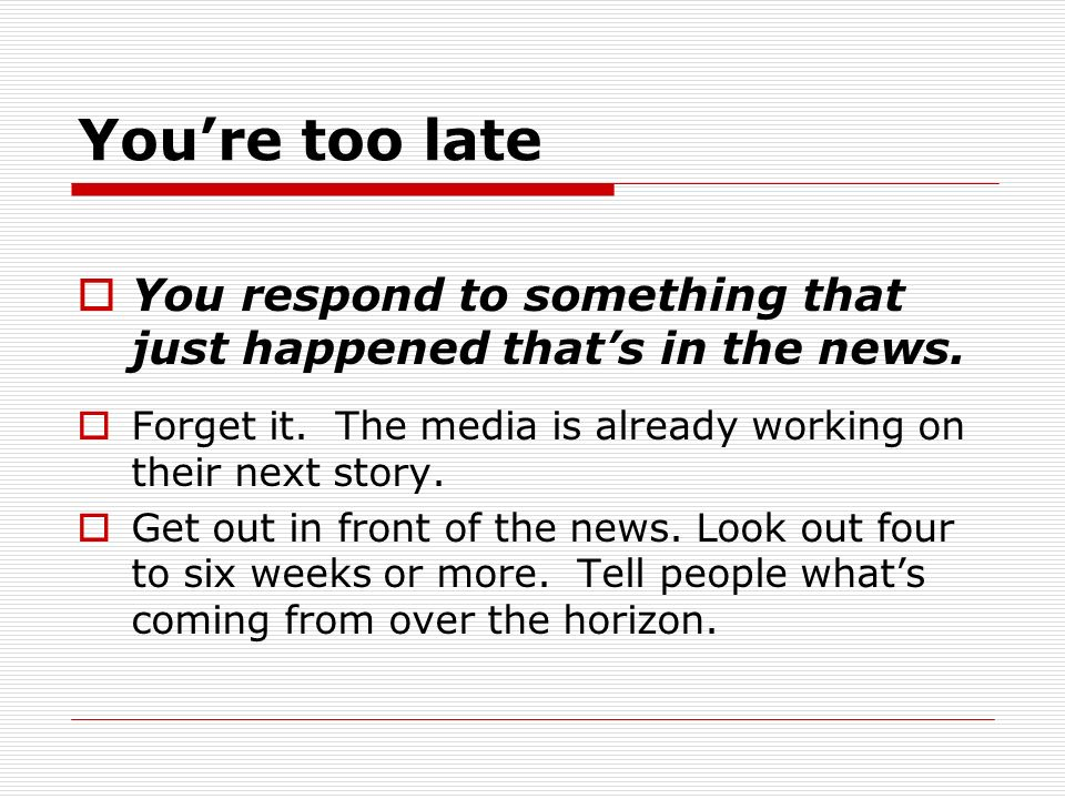 Youre too late You respond to something that just happened thats in the news.