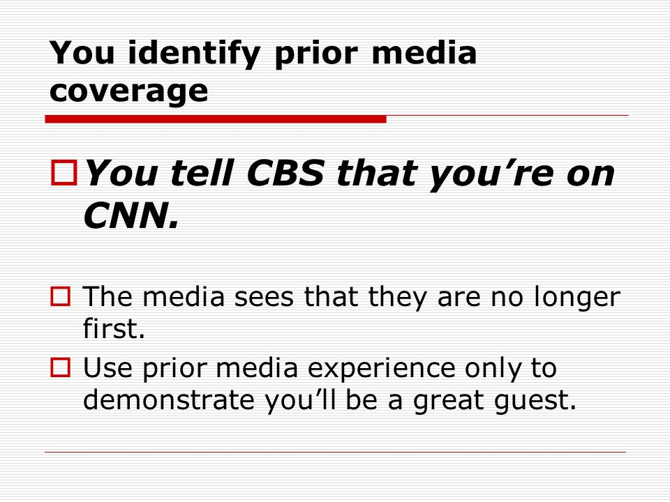 You identify prior media coverage You tell CBS that youre on CNN.