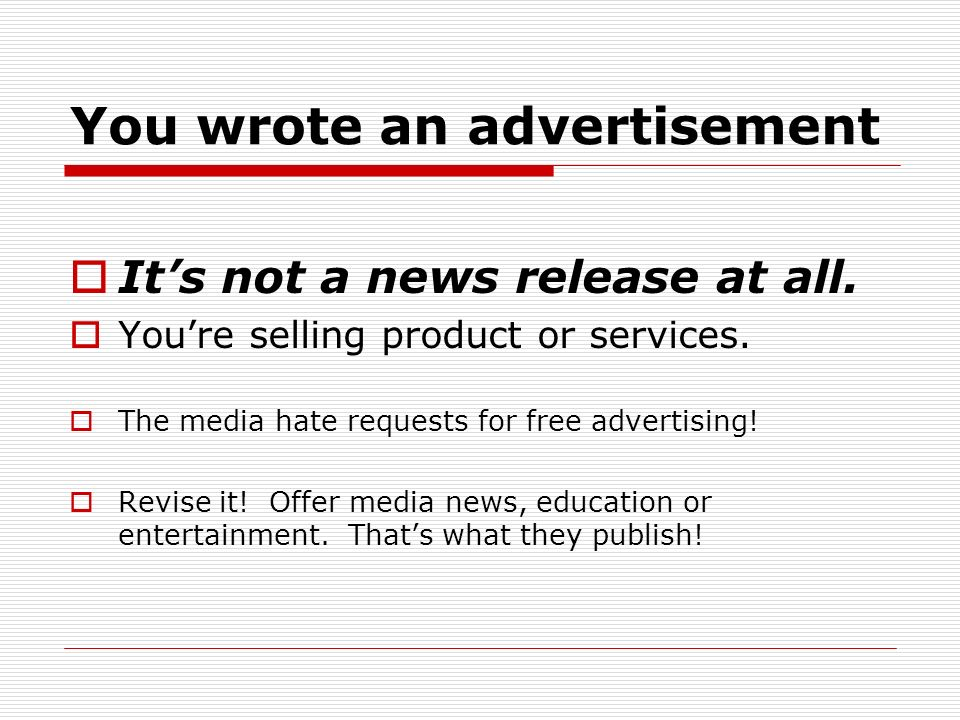 You wrote an advertisement Its not a news release at all. Youre selling product or services. The media hate requests for free advertising! Revise it!