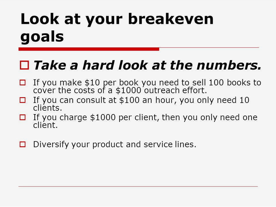 Look at your breakeven goals Take a hard look at the numbers. If you make $10 per book you need to sell 100 books to cover the costs of a $1000 outrea