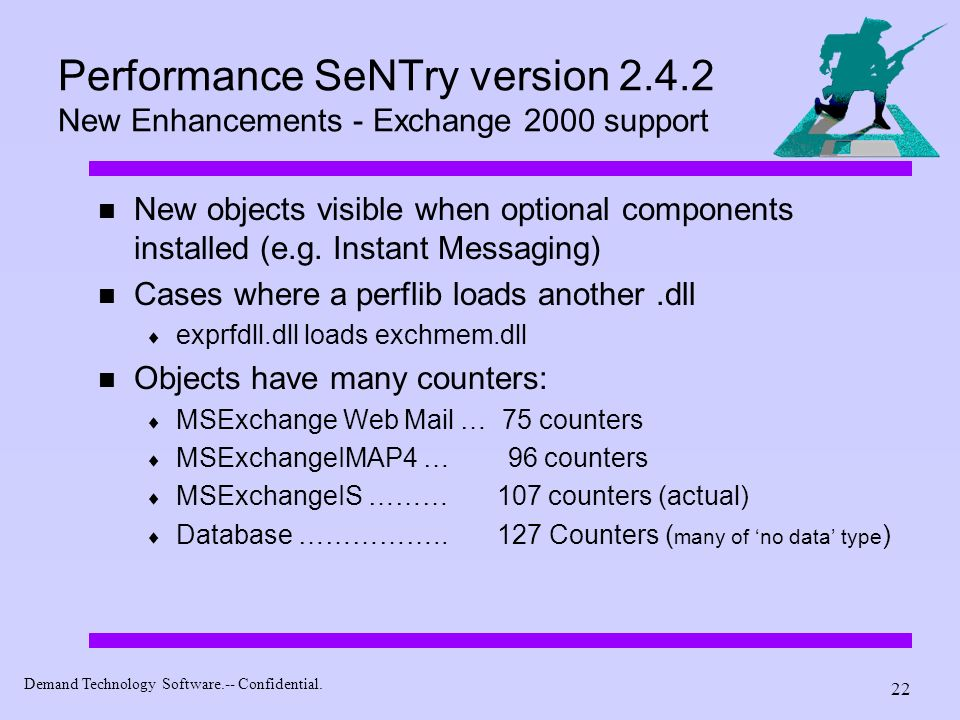 Demand Technology Software.-- Confidential. 22 Performance SeNTry version 2.4.2 New Enhancements - Exchange 2000 support New objects visible when opti