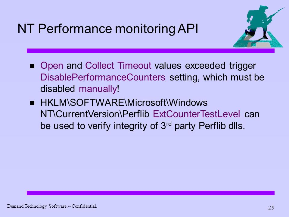 Demand Technology Software.-- Confidential. 25 NT Performance monitoring API Open and Collect Timeout values exceeded trigger DisablePerformanceCounte