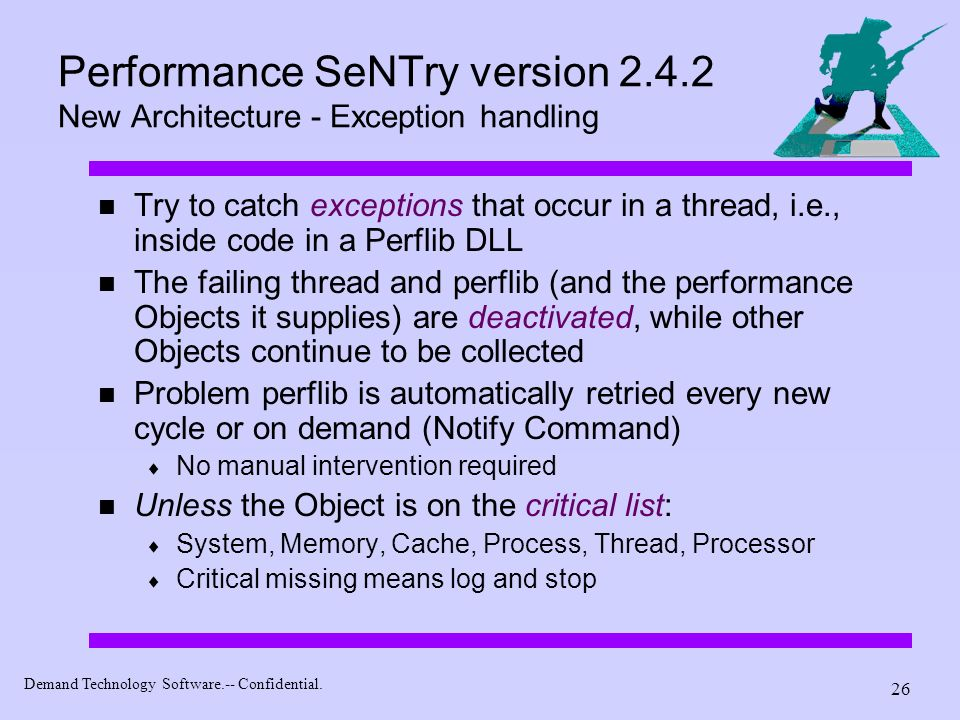 Demand Technology Software.-- Confidential. 26 Performance SeNTry version 2.4.2 New Architecture - Exception handling Try to catch exceptions that occ