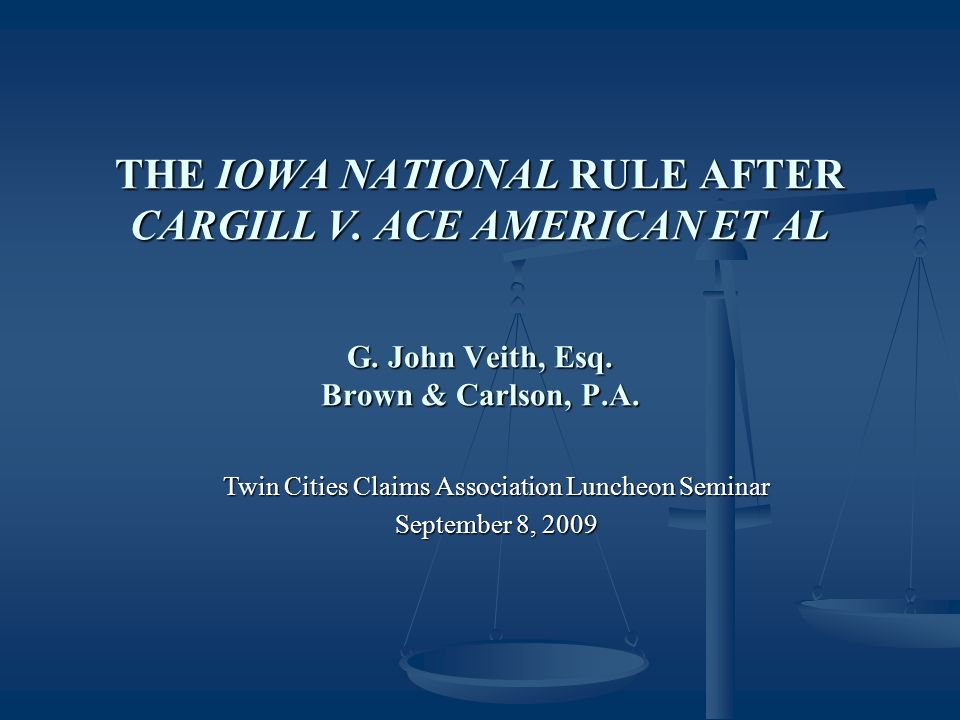 THE IOWA NATIONAL RULE AFTER CARGILL V. ACE AMERICAN ET AL G.