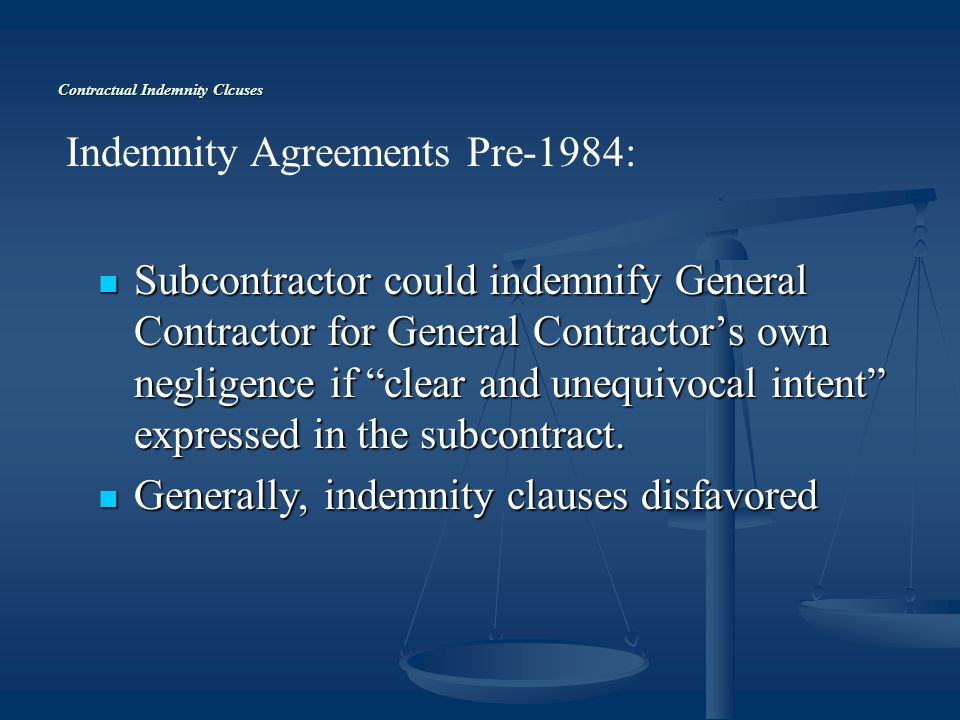 Contractual Indemnity Clcuses Subcontractor could indemnify General Contractor for General Contractors own negligence if clear and unequivocal intent expressed in the subcontract.