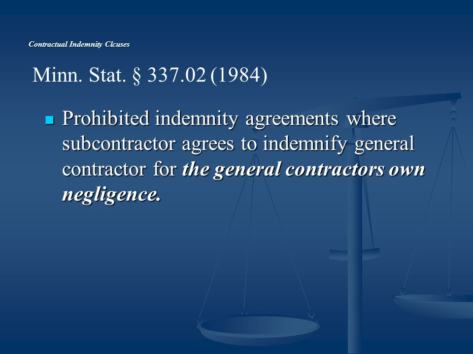 Contractual Indemnity Clcuses Prohibited indemnity agreements where subcontractor agrees to indemnify general contractor for the general contractors own negligence.