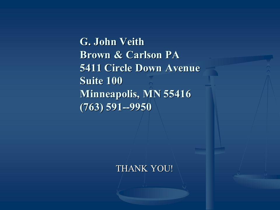 G. John Veith Brown & Carlson PA 5411 Circle Down Avenue Suite 100 Minneapolis, MN 55416 (763) 591--9950 THANK YOU!