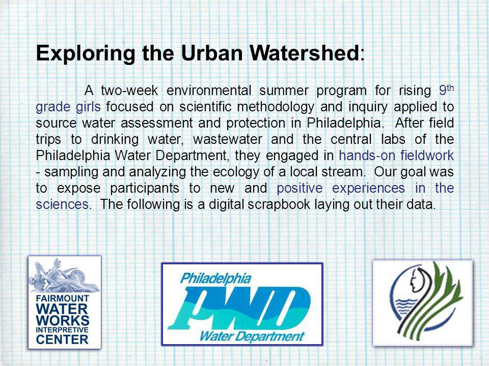 Exploring the Urban Watershed: A two-week environmental summer program for rising 9 th grade girls focused on scientific methodology and inquiry appli