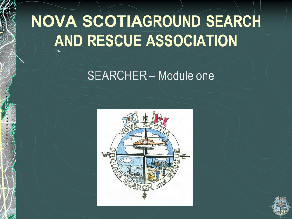 NOVA SCOTIA GROUND SEARCH AND RESCUE ASSOCIATION SEARCHER – Module one
