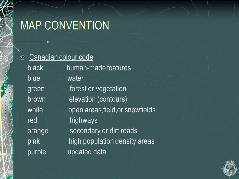 MAP CONVENTION Canadian colour code black human-made features blue water green forest or vegetation brown elevation (contours) white open areas,field,