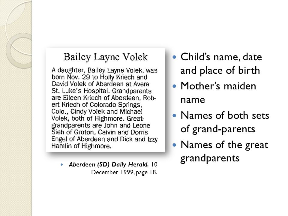 Childs name, date and place of birth Mothers maiden name Names of both sets of grand-parents Names of the great grandparents