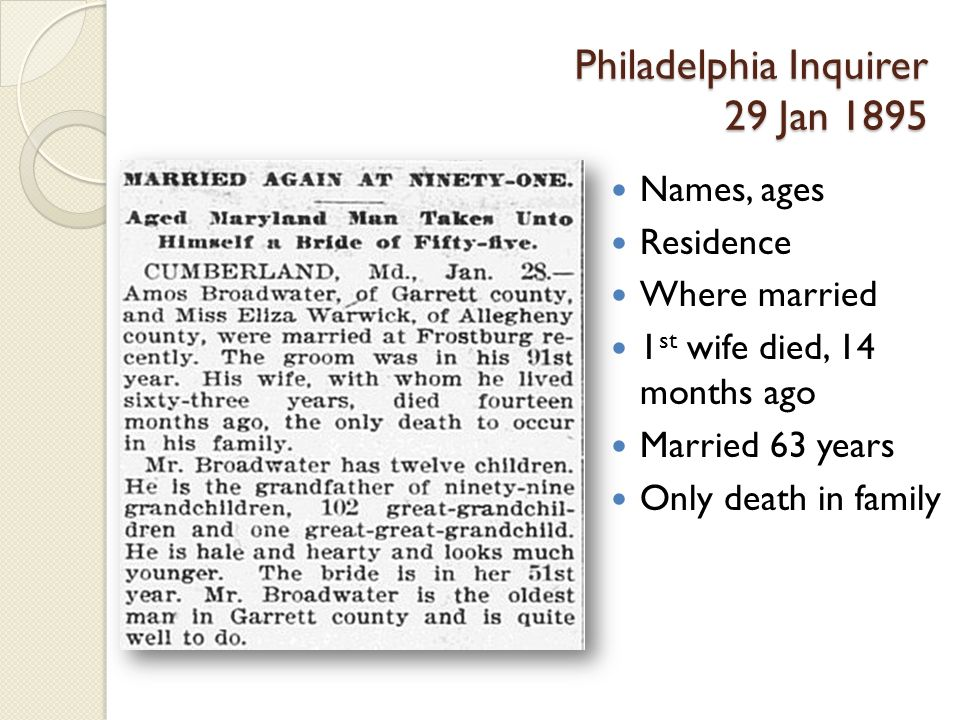 Philadelphia Inquirer 29 Jan 1895 Names, ages Residence Where married 1 st wife died, 14 months ago Married 63 years Only death in family