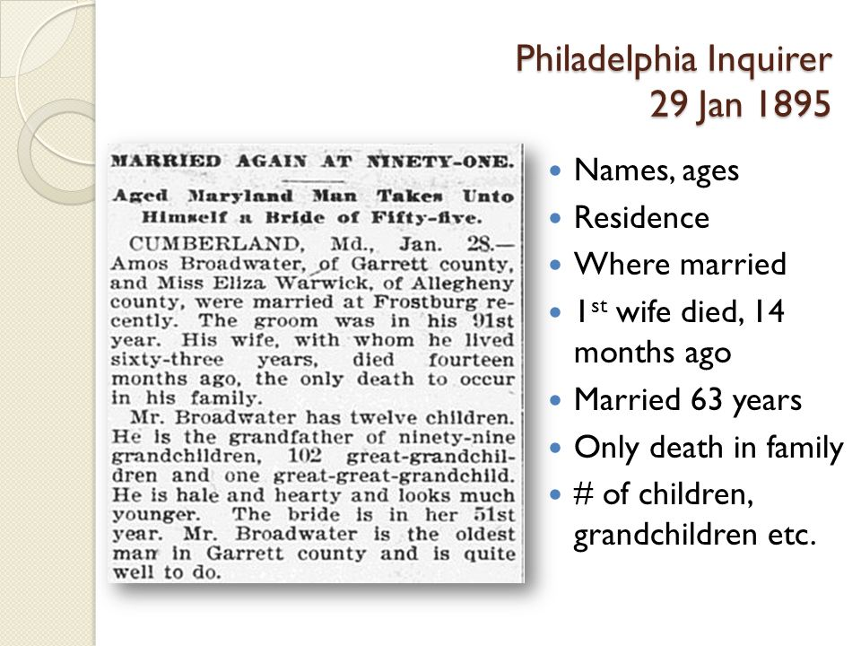 Philadelphia Inquirer 29 Jan 1895 Names, ages Residence Where married 1 st wife died, 14 months ago Married 63 years Only death in family # of children, grandchildren etc.