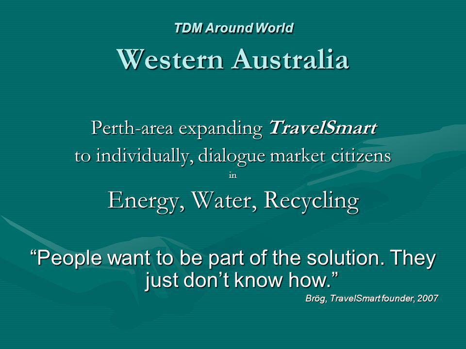 TDM Around World Western Australia Perth-area expanding TravelSmart to individually, dialogue market citizens in Energy, Water, Recycling People want