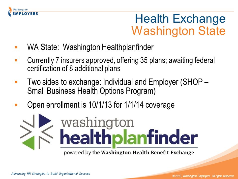 Advancing HR Strategies to Build Organizational Success © 2013, Washington Employers. All rights reserved Health Exchange Washington State WA State: W