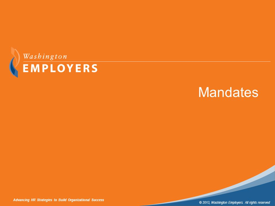 Advancing HR Strategies to Build Organizational Success © 2013, Washington Employers. All rights reserved Subtitle Sample Mandates Advancing HR Strate