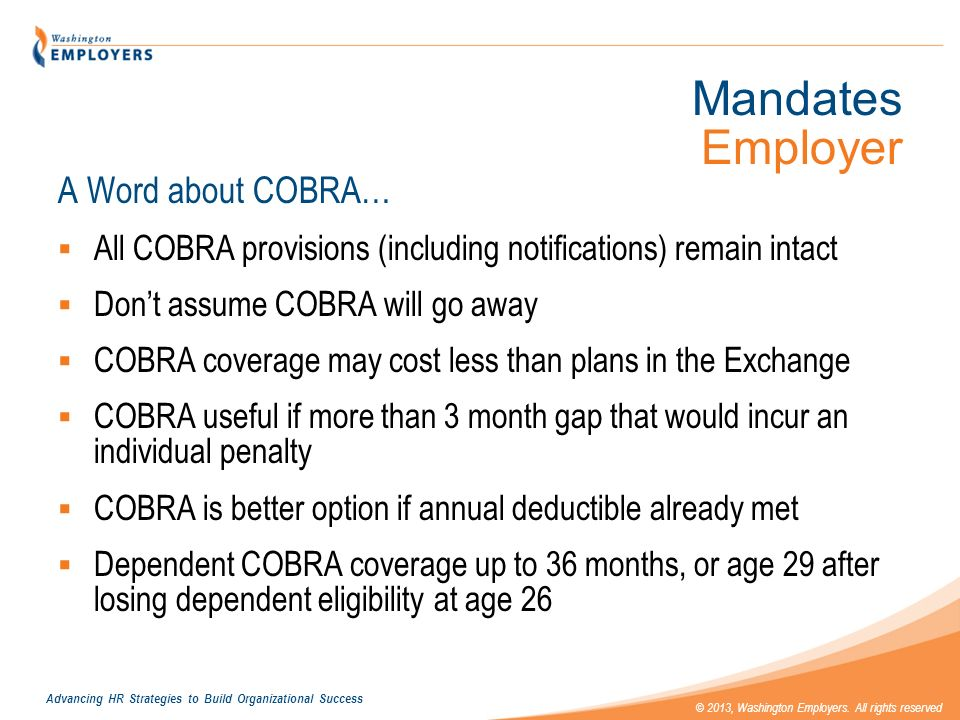 Advancing HR Strategies to Build Organizational Success © 2013, Washington Employers. All rights reserved Mandates Employer A Word about COBRA… All CO