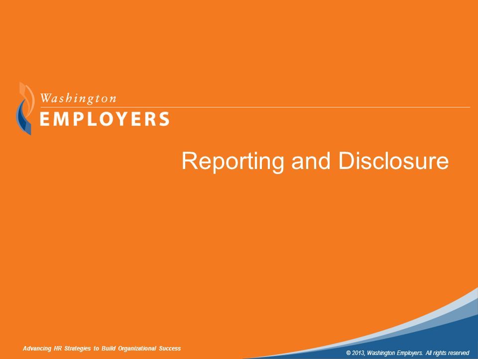 Advancing HR Strategies to Build Organizational Success © 2013, Washington Employers. All rights reserved Subtitle Sample Reporting and Disclosure Adv