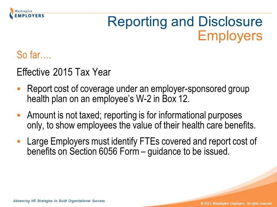Advancing HR Strategies to Build Organizational Success © 2013, Washington Employers. All rights reserved Reporting and Disclosure Employers So far….