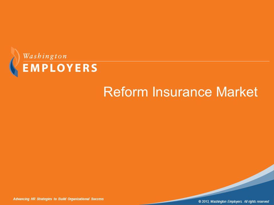 Advancing HR Strategies to Build Organizational Success © 2013, Washington Employers. All rights reserved Subtitle Sample Reform Insurance Market Adva