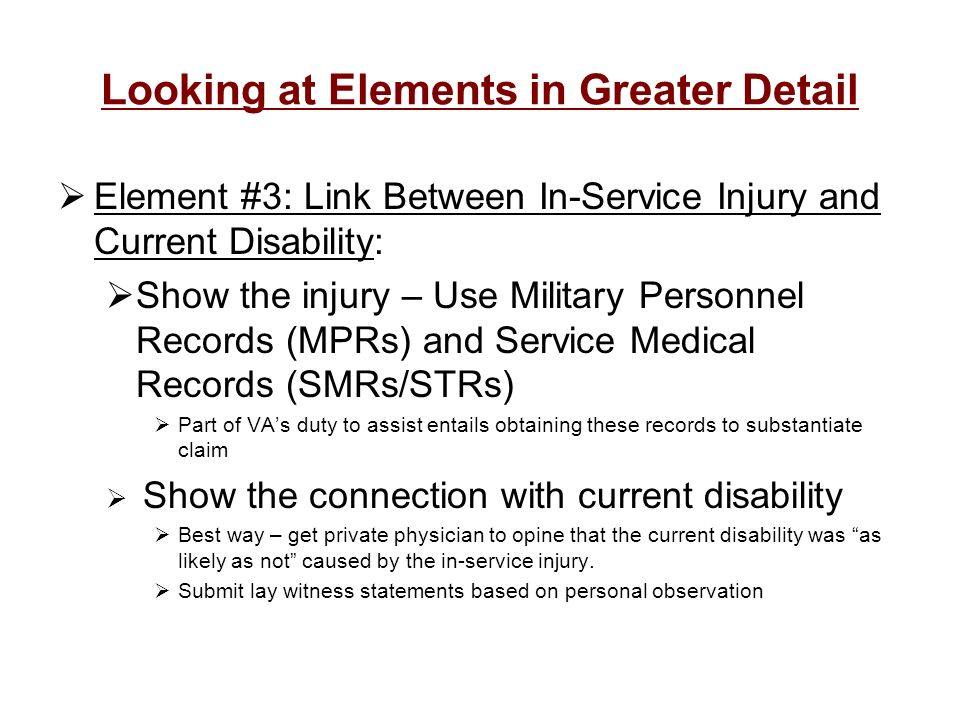Looking at Elements in Greater Detail Element #3: Link Between In-Service Injury and Current Disability: Show the injury – Use Military Personnel Reco