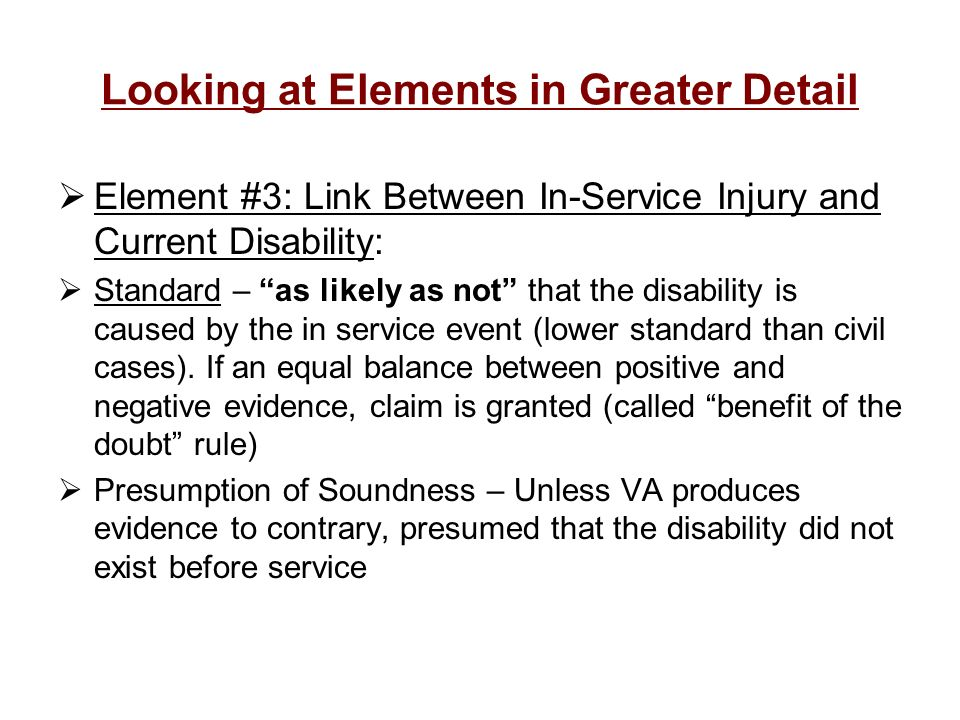 Looking at Elements in Greater Detail Element #3: Link Between In-Service Injury and Current Disability: Standard – as likely as not that the disabili