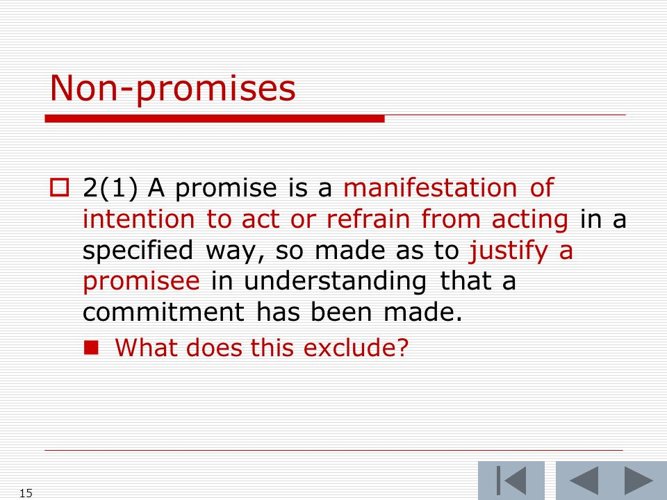 Non-promises 2(1) A promise is a manifestation of intention to act or refrain from acting in a specified way, so made as to justify a promisee in understanding that a commitment has been made.