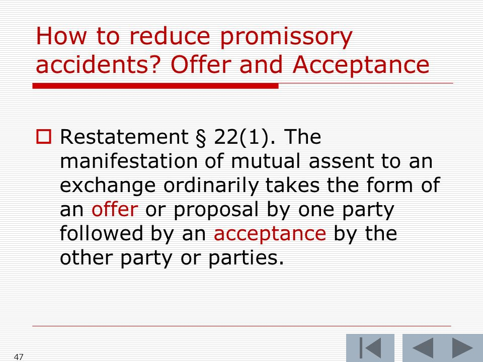 How to reduce promissory accidents. Offer and Acceptance 47 Restatement § 22(1).