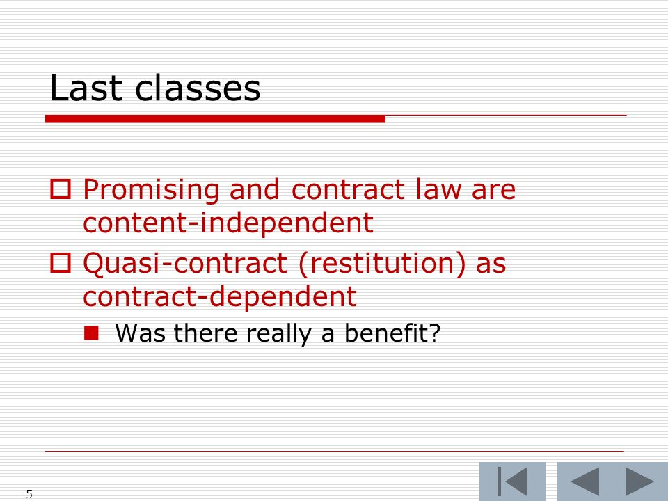 Last classes Promising and contract law are content-independent Quasi-contract (restitution) as contract-dependent Was there really a benefit.